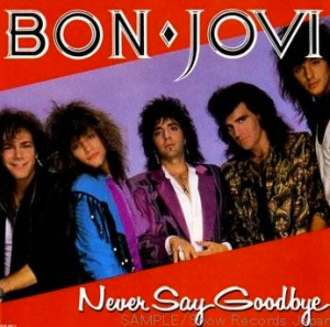 """Never Say Goodbye"" – Bon Jovi"